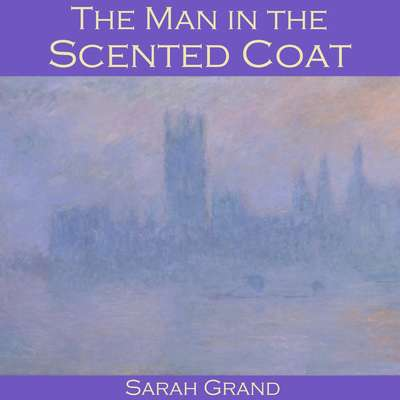 The Man in the Scented Coat Audiobook, by Sarah Grand