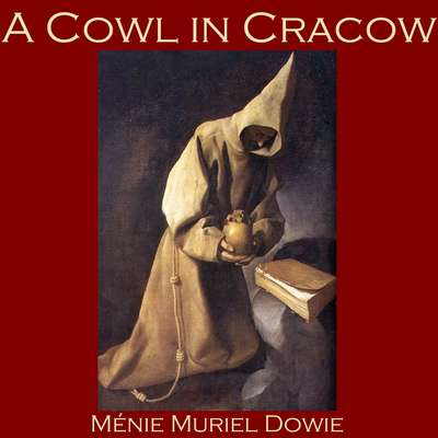 A Cowl in Cracow Audiobook, by Ménie Muriel Dowie