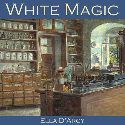 White Magic Audiobook, by Ella D'Arcy