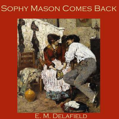 Sophy Mason Comes Back Audiobook, by E. M. Delafield