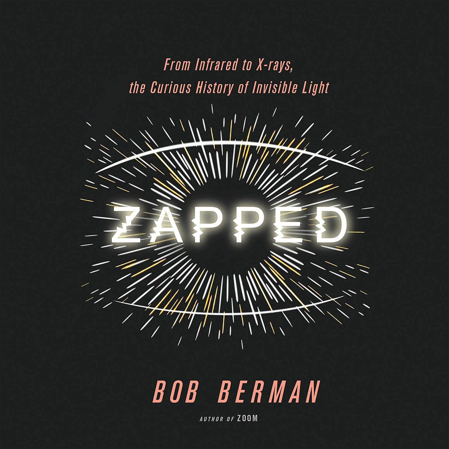 Zapped: From Infrared to X-rays, the Curious History of Invisible Light Audiobook, by Bob Berman