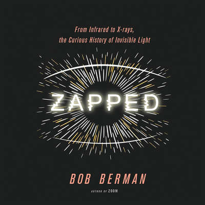 Zapped: From Infrared to X-rays, the Curious History of Invisible Light Audiobook, by