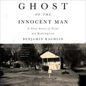 Ghost of the Innocent Man: A True Story of Trial and Redemption Audiobook, by Benjamin Rachlin