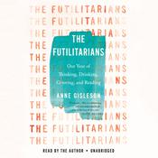The Futilitarians: Our Year of Thinking, Drinking, Grieving, and Reading Audiobook, by Anne Gisleson