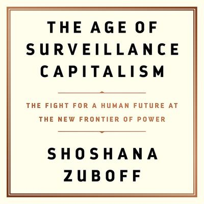 The Age of Surveillance Capitalism Audiobook, by Shoshana Zuboff