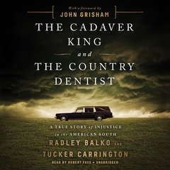 The Cadaver King and the Country Dentist: A True Story of Injustice in the American South Audiobook, by Radley Balko, Tucker Carrington