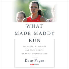 What Made Maddy Run: The Secret Struggles and Tragic Death of an All-American Teen Audiobook, by Kate Fagan