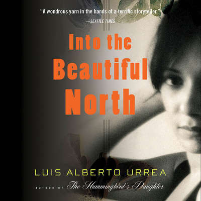 Into the Beautiful North: A Novel Audiobook, by Luís Alberto Urrea