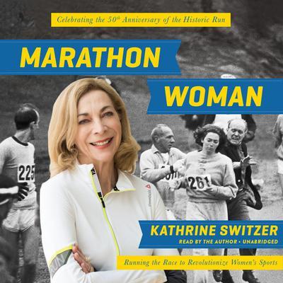 Marathon Woman: Running the Race to Revolutionize Womens Sports Audiobook, by Kathrine Switzer