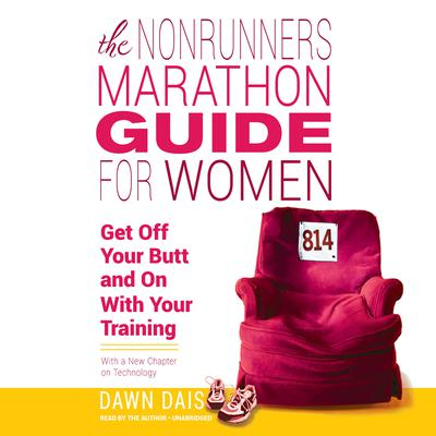 The Nonrunners Marathon Guide for Women: Get Off Your Butt and On with Your Training Audiobook, by Dawn Dais