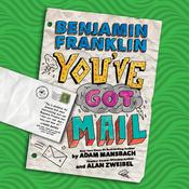 Benjamin Franklin: Youve Got Mail, by Alan Zweibel