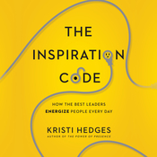 The Inspiration Code: How the Best Leaders Energize People Every Day Audiobook, by Kristi Hedges