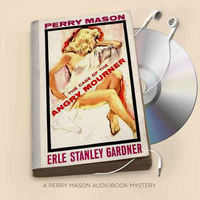 The Case of the Angry Mourner Audiobook, by Erle Stanley Gardner
