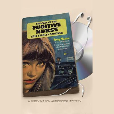 The Case of the Fugitive Nurse Audiobook, by Erle Stanley Gardner