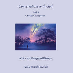 Conversations with God, Book 4: Awaken the Species Audiobook, by Neale Donald Walsch