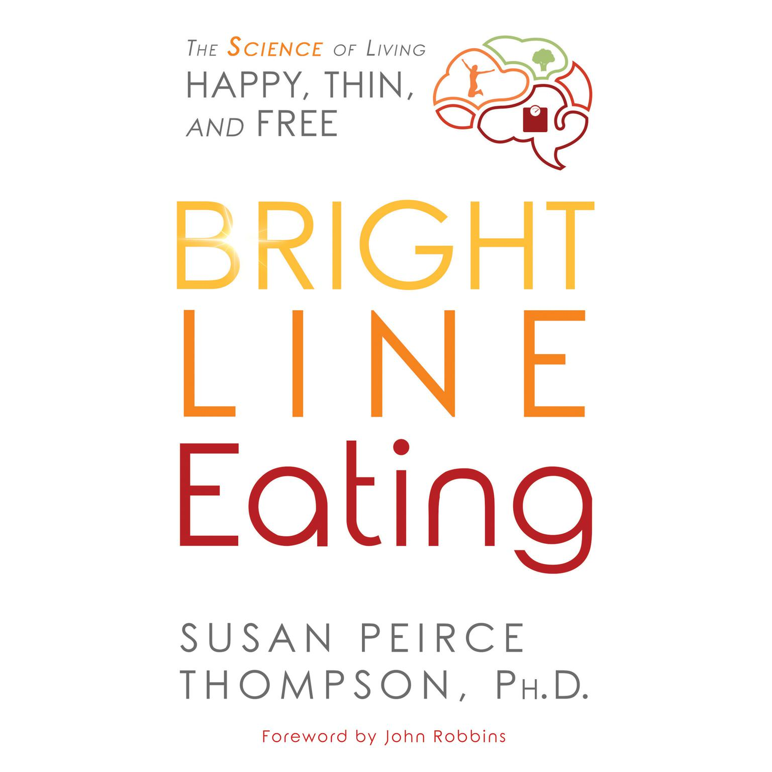 Printable Bright Line Eating: The Science of Living Happy, Thin & Free Audiobook Cover Art