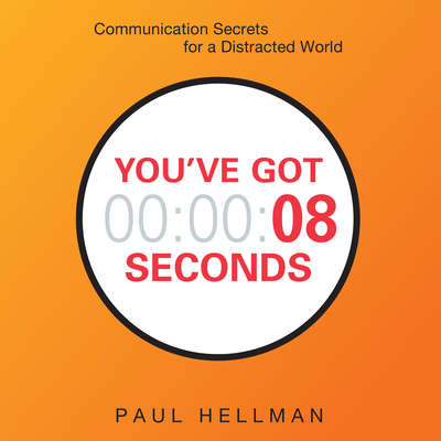 Youve Got 8 Seconds: Communication Secrets for a Distracted World Audiobook, by Paul Hellman