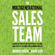 The Multigenerational Sales Team: Harness the Power of New Perspectives to Sell More, Retain Top Talent, and Design a High-Performing Workplace Audiobook, by Warren Shriver, David Szen