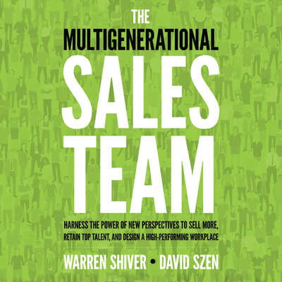 The Multigenerational Sales Team: Harness the Power of New Perspectives to Sell More, Retain Top Talent, and Design a High-Performing Workplace Audiobook, by Warren Shriver