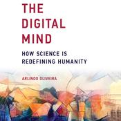 The Digital Mind: How Science is Redefining Humanity Audiobook, by Arlindo Oliveira