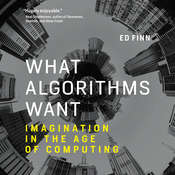 What Algorithms Want: Imagination in the Age of Computing, by Ed Finn
