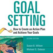 Goal Setting: How to Create an Action Plan and Achieve Your Goals, by Susan B. Wilson