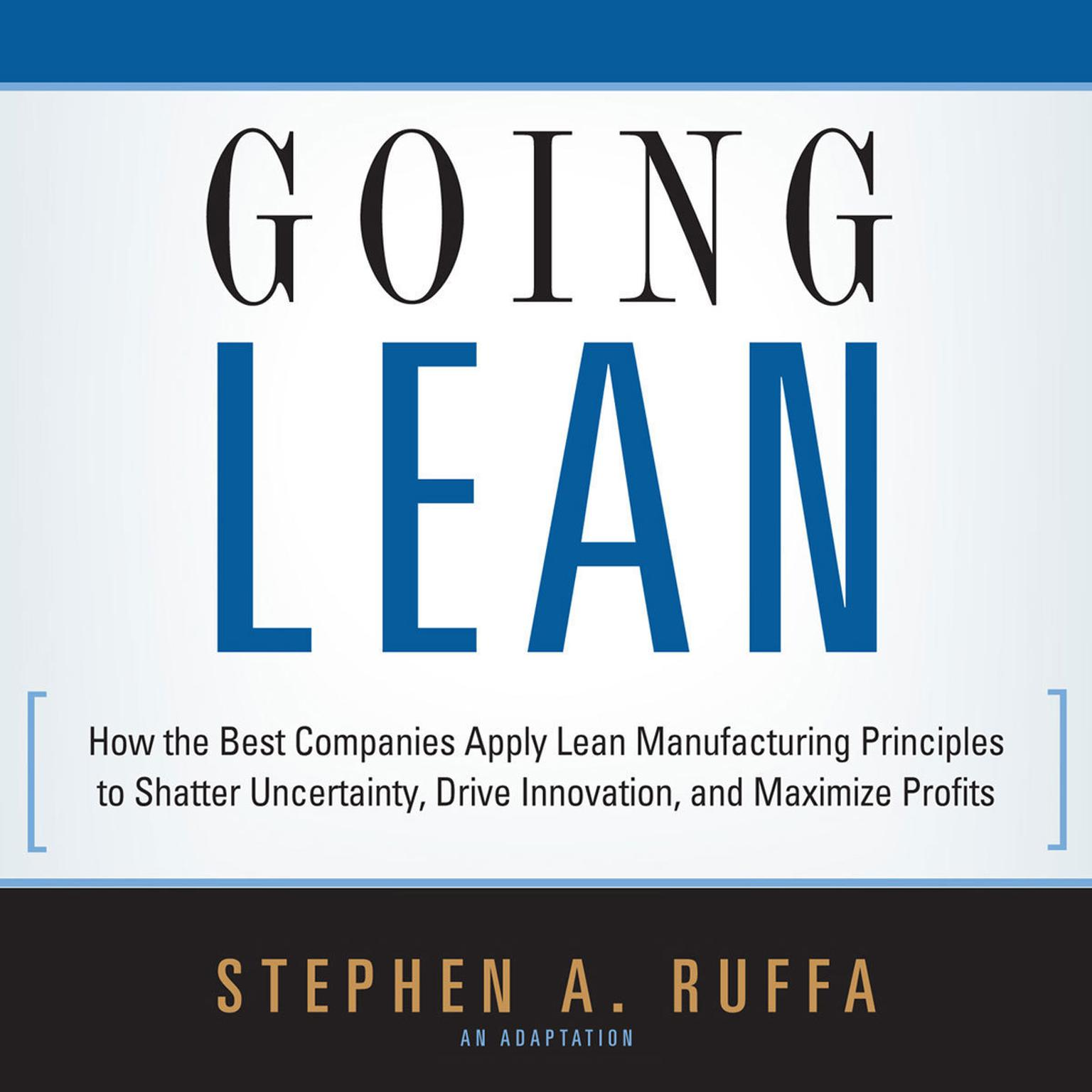 Printable Going Lean: How the Best Companies Apply Lean Manufacturing Principles to Shatter Uncertainty, Drive Innovation, and Maximize Profits Audiobook Cover Art