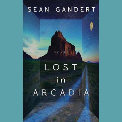 Lost in Arcadia: A Novel Audiobook, by Sean Gandert