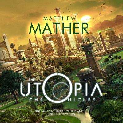 The Utopia Chronicles Audiobook, by Matthew Mather