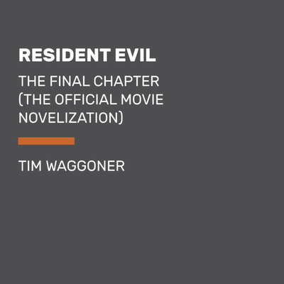 Resident Evil: The Final Chapter (The Official Movie Novelization) Audiobook, by Tim Waggoner