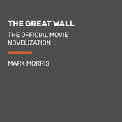 The Great Wall: The Official Movie Novelization, by Mark Morris