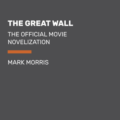 The Great Wall: The Official Movie Novelization Audiobook, by Mark Morris