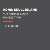 Kong: Skull Island: The Official Movie Novelization, by Tim Lebbon