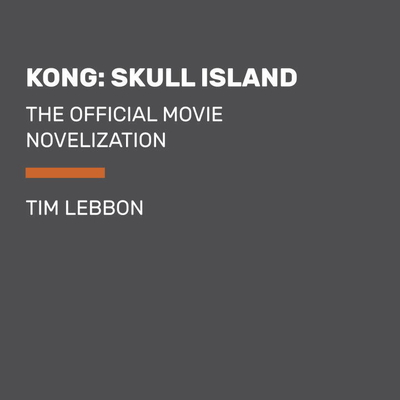Kong: Skull Island: The Official Movie Novelization Audiobook, by Tim Lebbon