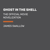 Ghost in the Shell: The Official Movie Novelization, by James Swallow