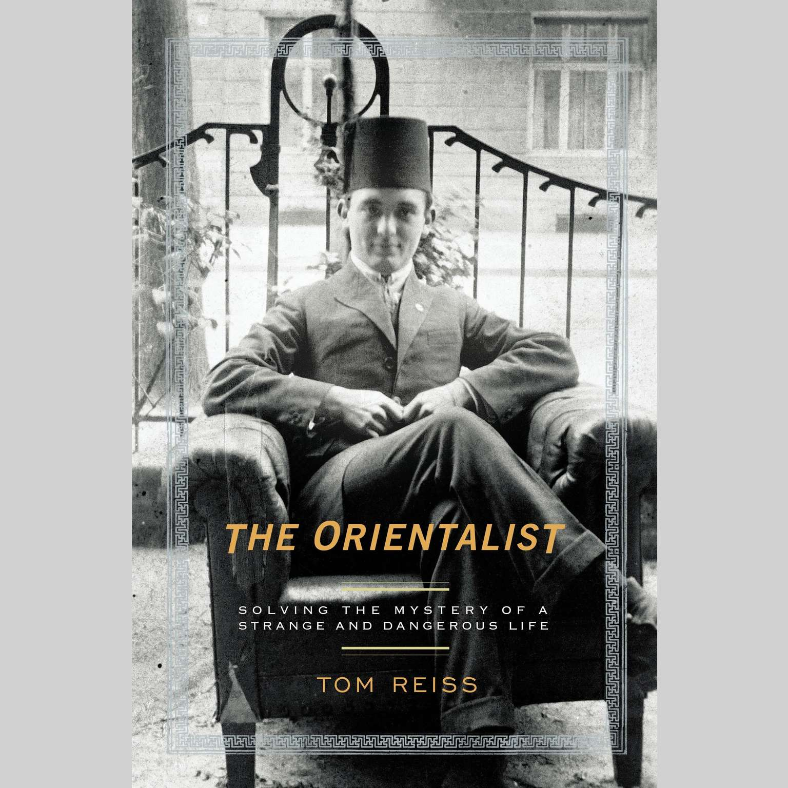 Printable The Orientalist: Solving the Mystery of a Strange and Dangerous Life Audiobook Cover Art