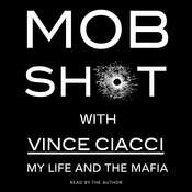 Mobshot: My Life and the Mafia Audiobook, by Vince Ciacci