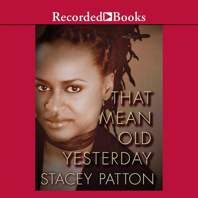 That Mean Old Yesterday Audiobook, by Stacey Patton
