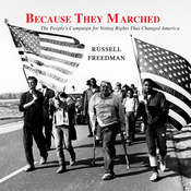 Because They Marched: The Peoples Campaign for Voting Rights that Changed America, by Russell Freedman