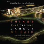 Things That Can and Cannot Be Said: Essays and Conversations, by Arundhati Roy, John Cusack