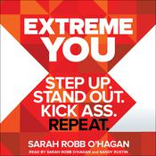Extreme You: Step Up. Stand Out. Kick Ass. Repeat., by Sarah Robb O'Hagan