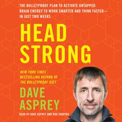 Head Strong: The Bulletproof Plan to Activate Untapped Brain Energy to Work Smarter and Think Faster-in Just Two Weeks Audiobook, by Dave Asprey
