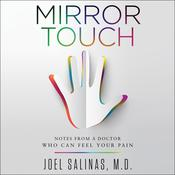 Mirror Touch: Notes from a Doctor Who Can Feel Your Pain Audiobook, by Joel Salinas