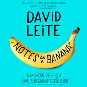 Notes on a Banana: A Memoir of Food, Love, and Manic Depression, by David Leite
