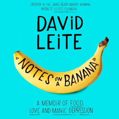 Notes on a Banana: A Memoir of Food, Love, and Manic Depression Audiobook, by David Leite