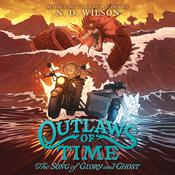 Outlaws of Time: The Song of Glory and Ghost Audiobook, by N. D. Wilson