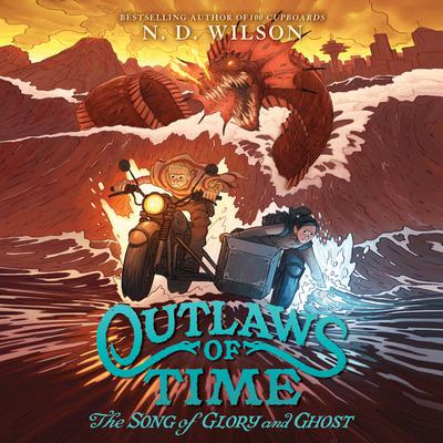 Outlaws of Time #2: The Song of Glory and Ghost Audiobook, by N. D. Wilson