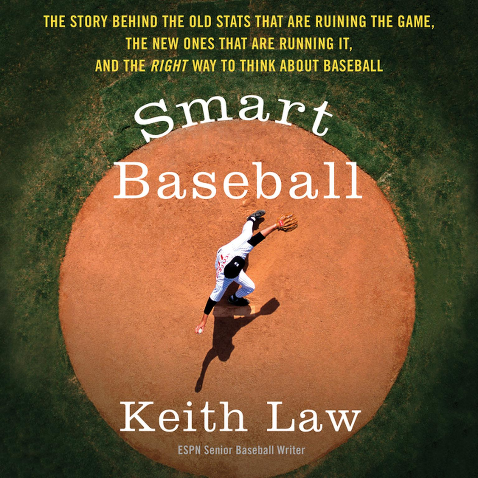 Printable Smart Baseball: The Story Behind the Old Stats that are Ruining the Game, the New Ones that are Running it, and the Right Way to Think About Baseball Audiobook Cover Art