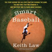 Smart Baseball: The Story Behind the Old Stats that are Ruining the Game, the New Ones that are Running it, and the Right Way to Think About Baseball, by Keith Law