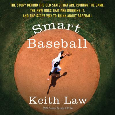Smart Baseball: The Story Behind the Old Stats that are Ruining the Game, the New Ones that are Running it, and the Right Way to Think About Baseball Audiobook, by Keith Law